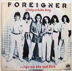 Foreigner_-_Dirty_White_Boy_b-w_Rev_On_The_Red_Line_(1979)_NL[1]